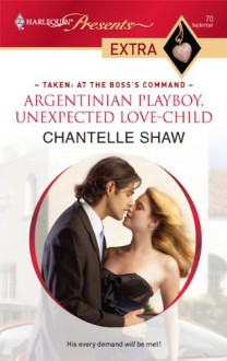 Argentinian Playboy, Unexpected Love-Child (Harlequin Presents Extra, #70) - Chantelle Shaw