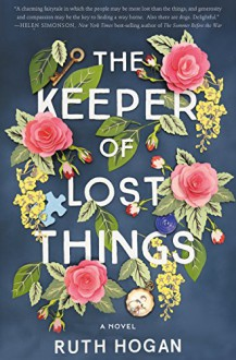 The Keeper of Lost Things: A Novel - Cecily Ruth Hogan
