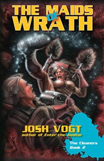 The Maids of Wrath: The Cleaners Book 2 - Josh Vogt