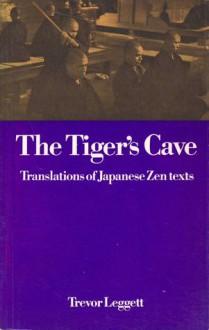 The Tiger's Cave: Translations of Japanese Zen Texts - Trevor Leggett