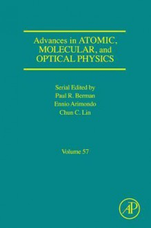 Advances in Atomic, Molecular, and Optical Physics, Volume 57 - Ennio Arimondo, Paul R. Berman, Chun C. Lin