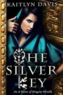 The Silver Key (A Dance of Dragons #1.5) - Kaitlyn Davis