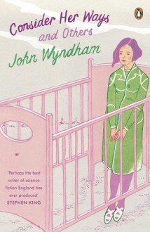 Consider Her Ways and Others - John Wyndham