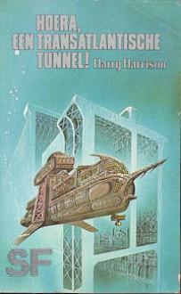 Hoera, een transatlantische tunnel! - Harry Harrison, Rie Neehus