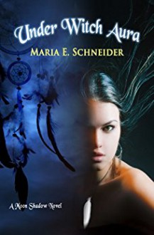 Under Witch Aura - Maria E. Schneider