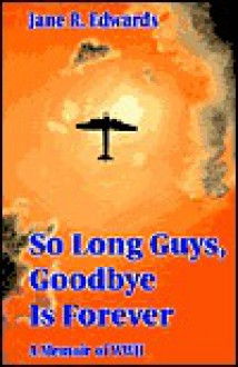 So Long Guys, Goodbye is Forever - Jane R. Edwards