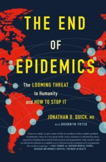 The End of Epidemics: The Looming Threat to Humanity and How to Stop It - Bronwyn Fryer,Jonathan D. Quick