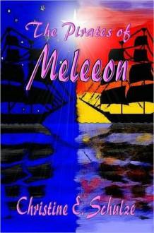 The Pirates of Meleeon - Christine E. Schulze
