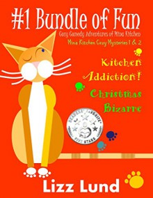 #1 Bundle of Fun - Humorous Cozy Mysteries - Funny Adventures of Mina Kitchen - with Recipes (FREE April 28--May 2!): Kitchen Addiction! + Christmas Bizarre ... Kitchen Cozy Mystery Series - Bundle 1) - Lizz Lund