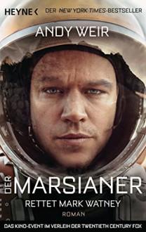 Der Marsianer: Rettet Mark Watney - Roman - Andy Weir,Jürgen Langowski