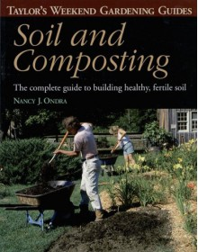 Taylor's Weekend Gardening Guide to Soil and Composting: The Complete Guide to Building Healthy, Fertile Soil - Barbara Ellis, Barbara W. Ellis, Barbara Ellis