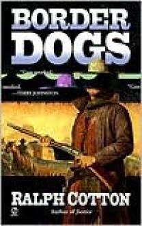 Border Dogs - Ralph Cotton