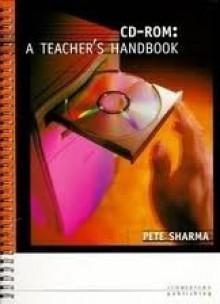 CD-ROM: A Teacher's Handbook - Pete Sharma