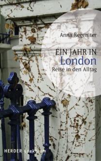 Ein Jahr in London: Reise in den Alltag - Anna Regeniter