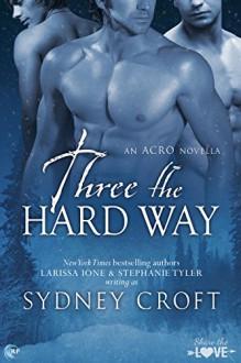 Three the Hard Way (ACRO Book 7) - Sydney Croft