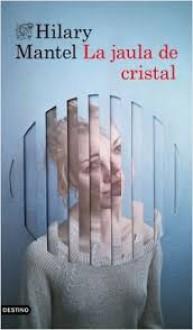 La jaula de cristal (Áncora & Delfín) - Albert Vitó Godina,Hilary Mantel