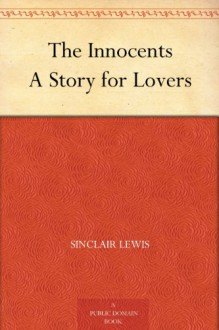 The Innocents A Story for Lovers - Sinclair Lewis