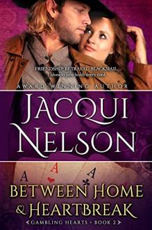 Between Home and Heartbreak (Gambling Hearts Book 2) - Jacqui Nelson