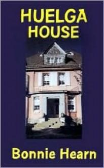 Huelga House - Bonnie Hearn Hill