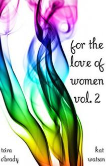 For the Love of Women: Volume 2 - Kat Watson,Lisa Hollett,Toira O'Brady