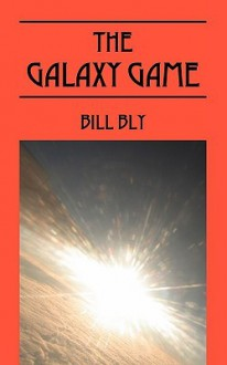 The Galaxy Game - Bill Bly