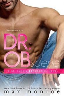 Dr. OB: St. Luke's Docuseries Series, Book 1 - Max Monroe, Stephanie Wyles, Alexander Cendese, Tantor Audio