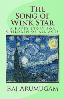 The Song of Wink Star: A Happy Story for Children of All Ages - Raj Arumugam