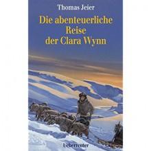 Die abenteuerliche Reise der Clara Wynn - Thomas Jeier