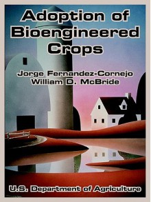 Adoption of Bioengineered Crops - Jorge Fernandez-Cornejo, Department Of Agriculture, William D. McBride