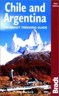 Chile & Argentina: The Bradt Trekking Guide - Tim Burford