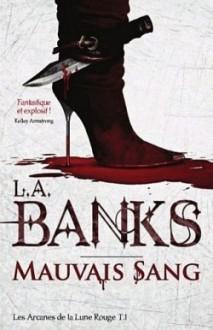 Mauvais sang (Les Arcanes de la Lune Rouge, #1) - L.A. Banks