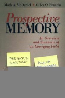 Prospective Memory: An Overview and Synthesis of an Emerging Field - Mark A. McDaniel, Gilles O. Einstein