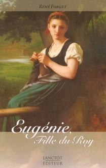 Eugénie, fille du roy - René Forget