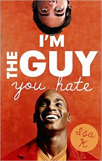 I'm the Guy You Hate - Isa K.
