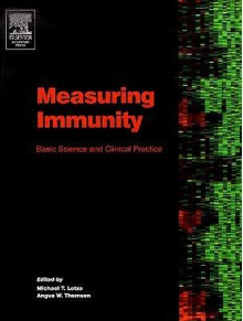 Measuring Immunity: Basic Biology and Clinical Assessment - Michael T. Lotze
