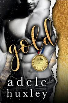 Gold (Dangerous Games, #3) - Adele Huxley