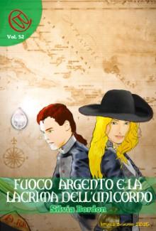 Fuoco Argento e la lacrima dell'Unicorno (Wizards & Blackholes) - Silvia Bordon