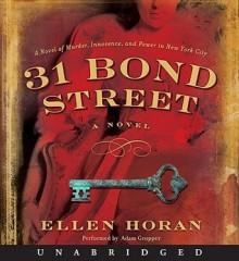 31 Bond Street: A Novel (Audio) - Ellen Horan, Adam Grupper