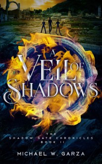 A Veil of Shadows: The Shadow Gate Chronicles Book II (Volume 2) - Michael W. Garza