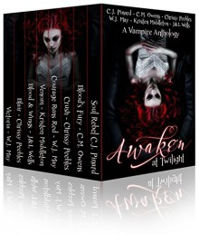 Awaken At Twilight (A Vampire Anthology) - Kristen Middleton, C.M. Owens, Chrissy Peebles, W.J. May, C.J. Pinard, J. Wells, L. Wells, Book Cover By Design