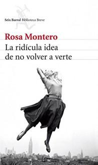 La ridícula idea de no volver a verte - Rosa Montero Gayo