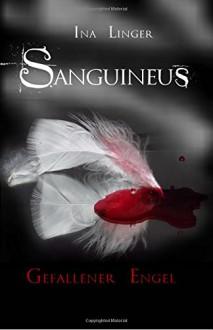 Sanguineus - Band 1: Gefallener Engel - Ina Linger