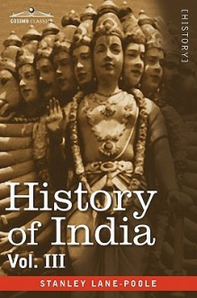 History of India, in Nine Volumes: Vol. III - Mediaeval India from the Mohammedan Conquest to the Reign of Akbar the Great - Stanley Lane-Poole
