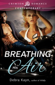 Breathing His Air - Debra Kayn