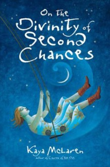 On the Divinity of Second Chances - Kaya McLaren