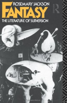 Fantasy: The Literature of Subversion - Rosemary Jackson