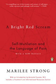 A Bright Red Scream: Self-Mutilation and the Language of Pain - Marilee Strong