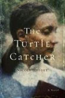The Turtle Catcher - Nicole Lea Helget