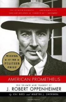 American Prometheus: The Triumph and Tragedy of J. Robert Oppenheimer - Kai Bird,Martin J. Sherwin
