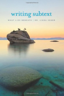 Writing Subtext: What Lies Beneath - Linda Seger
